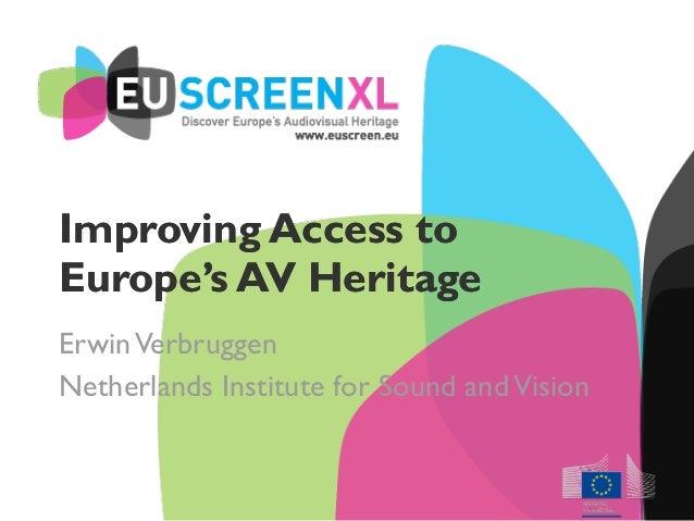 Improving Access to Europe's AV Heritage ErwinVerbruggen Netherlands Institute for Sound andVision Improving Access to Eur...