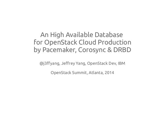 An High Available Database for OpenStack Cloud Production by Pacemaker, Corosync & DRBD @j3ffyang, Jeffrey Yang, OpenStack...