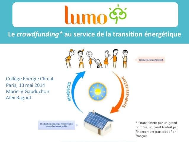 /14  /11  Le crowdfunding* au service de la transition énergétique  Sss ss  Collège Energie Climat  Paris, 13 mai 2014  Ma...