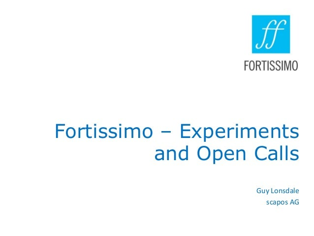 Fortissimo – Experiments and Open Calls Guy Lonsdale scapos AG