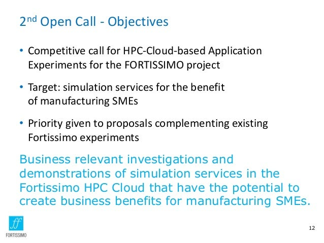 2nd Open Call - Objectives • Competitive call for HPC-Cloud-based Application Experiments for the FORTISSIMO project • Tar...