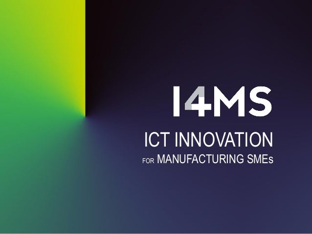 ICT INNOVATION FOR MANUFACTURING SMEs