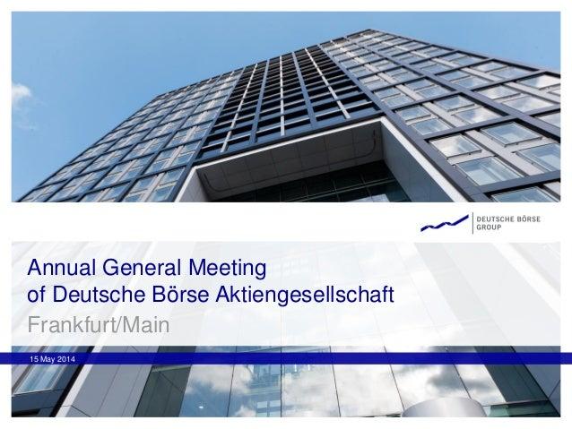 Annual General Meeting of Deutsche Börse Aktiengesellschaft 15 May 2014 Frankfurt/Main