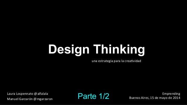 Design Thinking una  estrategia  para  la  crea.vidad   Laura  Lospennato  @alfalala      Manuel  Garz...