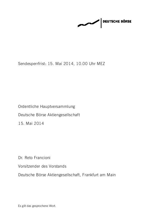 Es gilt das gesprochene Wort. Sendesperrfrist: 15. Mai 2014, 10.00 Uhr MEZ Ordentliche Hauptversammlung Deutsche Börse Akt...