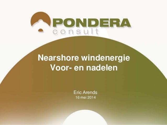 Eric Arends 16 mei 2014 Nearshore windenergie Voor- en nadelen
