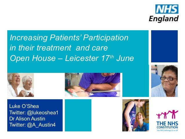Increasing Patients' Participation in their treatment and care Open House – Leicester 17th June Luke O'Shea Twitter: @luke...