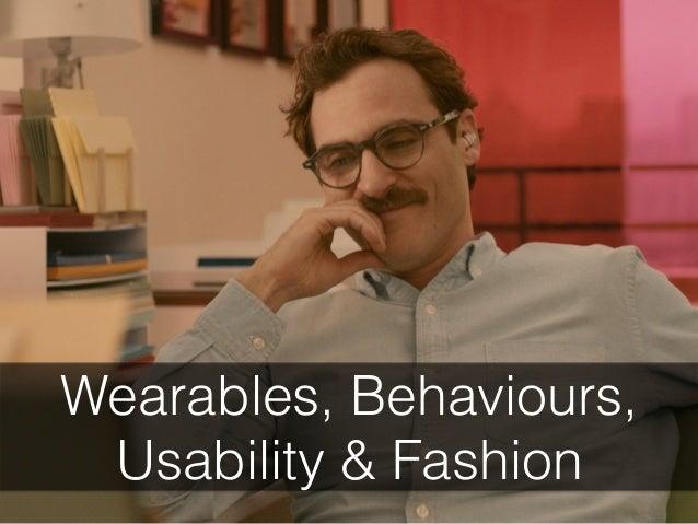 Wearables, Behaviours, Usability & Fashion