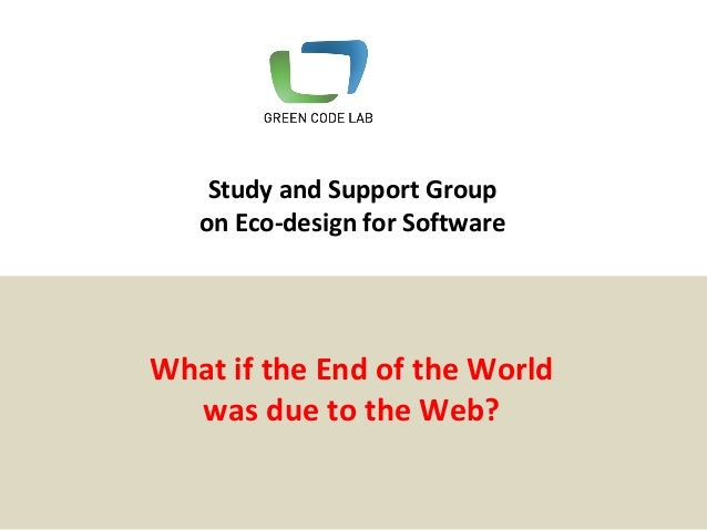 What if the End of the World was due to the Web? Study and Support Group on Eco-design for Software