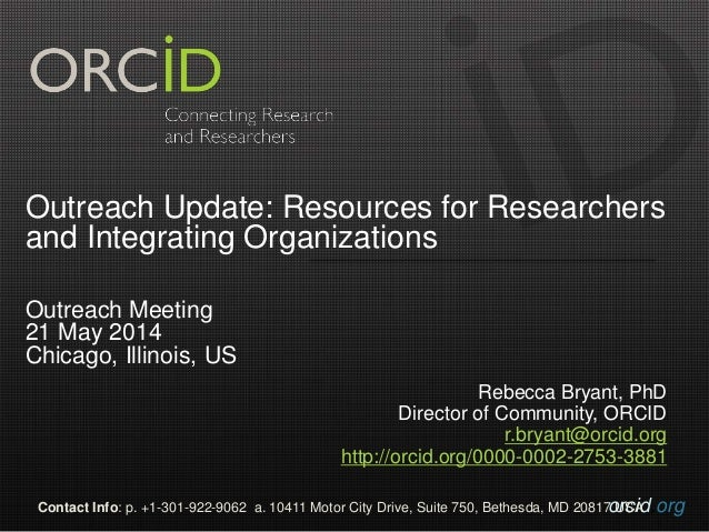 orcid.orgContact Info: p. +1-301-922-9062 a. 10411 Motor City Drive, Suite 750, Bethesda, MD 20817 USA Outreach Update: Re...