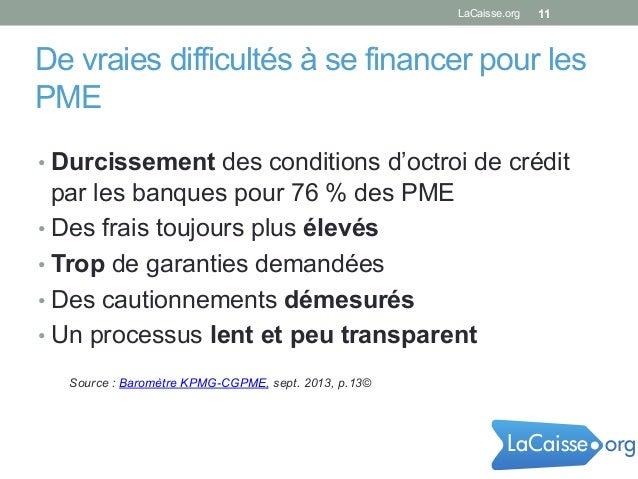 De vraies difficultés à se financer pour les PME •Durcissement des conditions d'octroi de crédit par les banques pour 76 ...