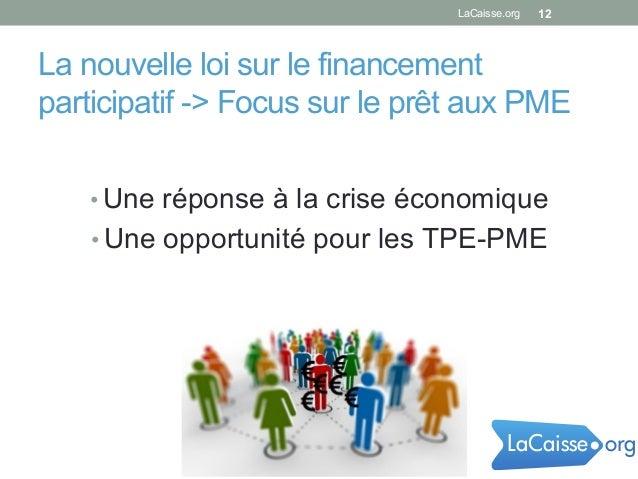 La nouvelle loi sur le financement participatif -> Focus sur le prêt aux PME •Une réponse à la crise économique •Une opp...