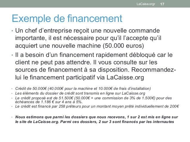 Exemple de financement • Un chef d'entreprise reçoit une nouvelle commande importante, il est nécessaire pour qu'il l'acc...