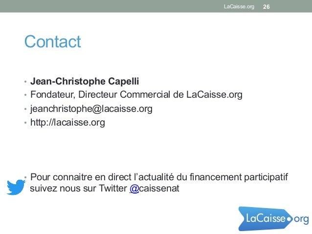 Contact • Jean-Christophe Capelli • Fondateur, Directeur Commercial de LaCaisse.org • jeanchristophe@lacaisse.org • ht...