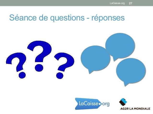 Séance de questions - réponses LaCaisse.org 27 orgLaCaisse