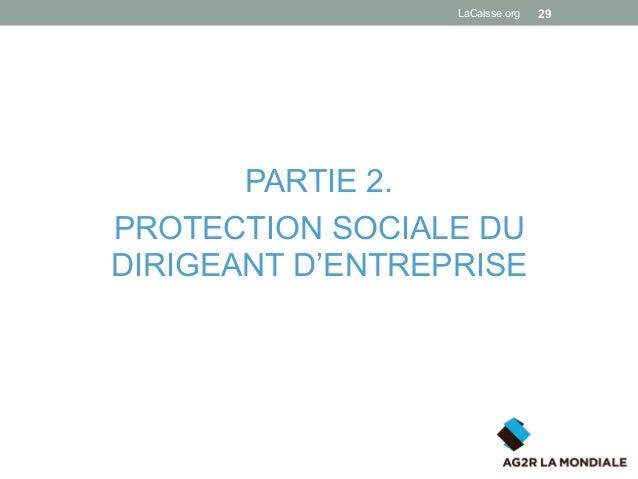 PARTIE 2. PROTECTION SOCIALE DU DIRIGEANT D'ENTREPRISE LaCaisse.org 29