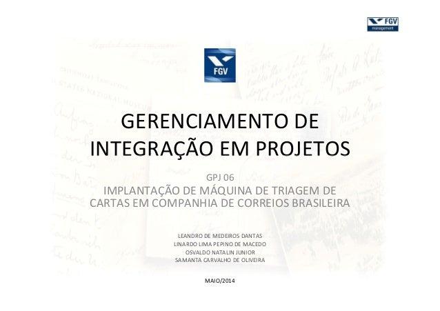 GERENCIAMENTO DE INTEGRAÇÃO EM PROJETOSINTEGRAÇÃO EM PROJETOS GPJ 06 IMPLANTAÇÃO DE MÁQUINA DE TRIAGEM DE CARTAS EM COMPAN...