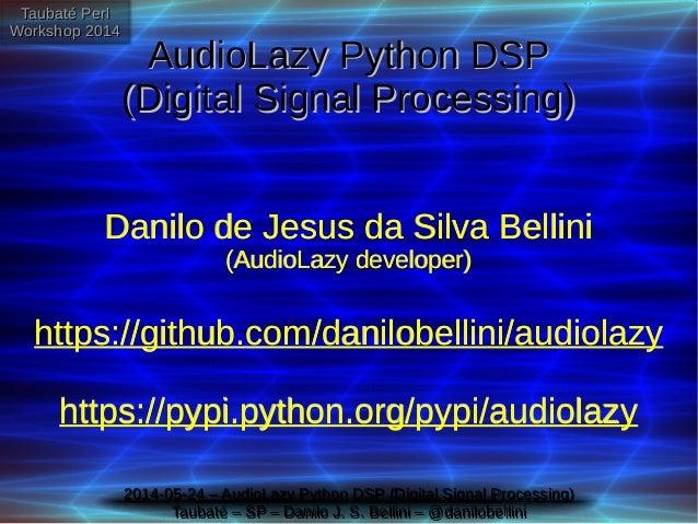 Taubaté Perl Workshop 2014 Taubaté Perl Workshop 2014 2014-05-24 – AudioLazy Python DSP (Digital Signal Processing) Taubat...