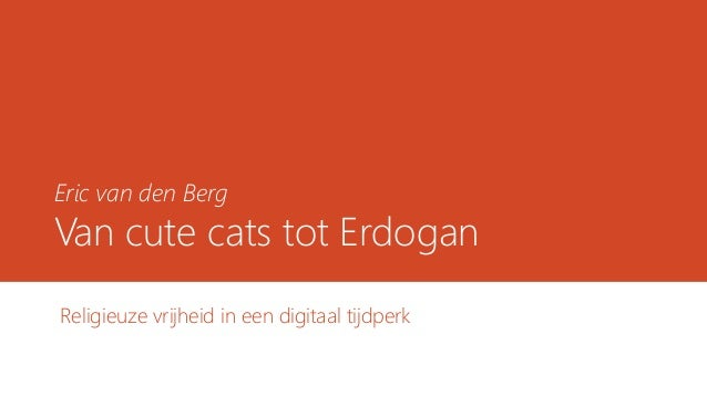 Eric van den Berg Van cute cats tot Erdogan Religieuze vrijheid in een digitaal tijdperk