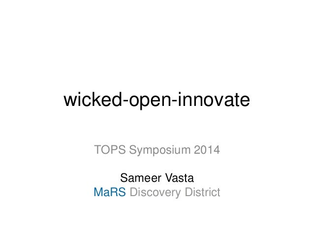 wicked-open-innovate TOPS Symposium 2014 Sameer Vasta MaRS Discovery District