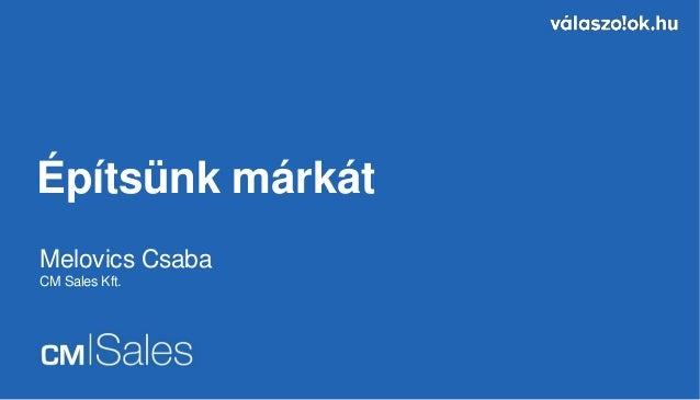 Építsünk márkát Melovics Csaba CM Sales Kft.