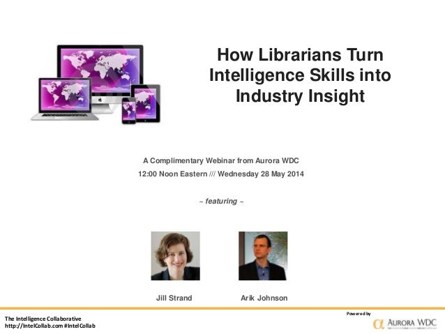 The Intelligence Collaborative http://IntelCollab.com #IntelCollab Powered by How Librarians Turn Intelligence Skills into...