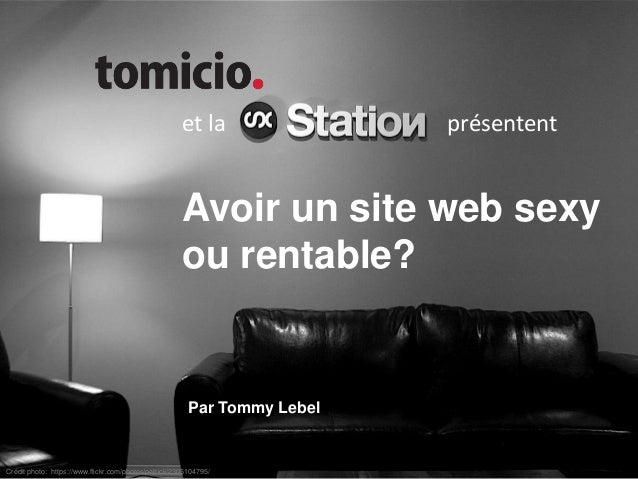 Crédit photo: https://www.flickr.com/photos/patrick/2305104795/ et la présentent Avoir un site web sexy ou rentable? Par T...
