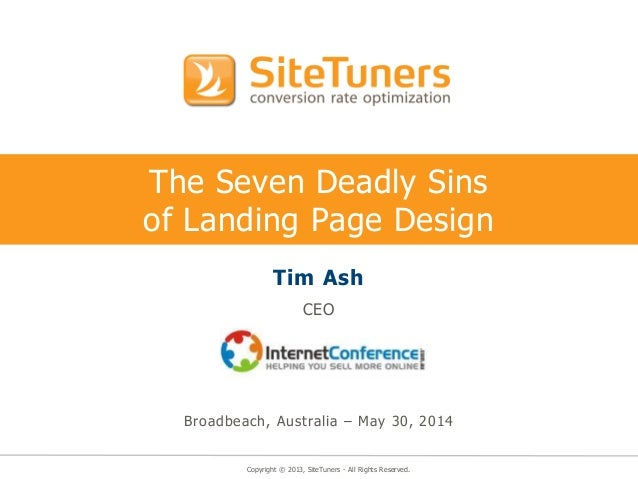 Copyright © 2013, SiteTuners - All Rights Reserved. The Seven Deadly Sins of Landing Page Design Tim Ash CEO Broadbeach, A...
