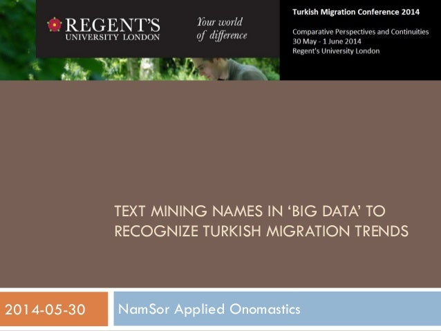 TEXT MINING NAMES IN 'BIG DATA' TO RECOGNIZE TURKISH MIGRATION TRENDS NamSor Applied Onomastics 1 2014-05-30