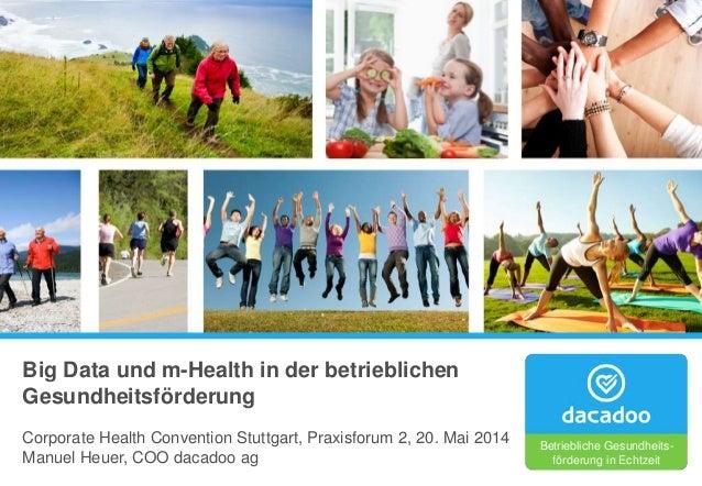 Big Data und m-Health in der betrieblichen Gesundheitsförderung Corporate Health Convention Stuttgart, Praxisforum 2, 20. ...
