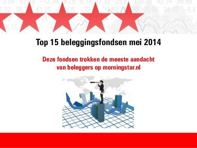 Top 15 beleggingsfondsen mei 2014 Deze fondsen trokken de meeste aandacht van beleggers op morningstar.nl