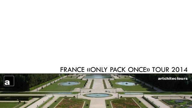 FRANCE «ONLY PACK ONCE» TOUR 2014 artchitectours