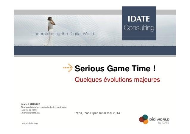 Serious Game Time ! Quelques évolutions majeures Laurent MICHAUD Directeur d'étude en charge des loisirs numériques +336 7...