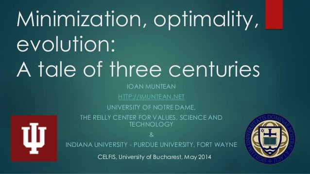 Minimization, optimality,  evolution:  A tale of three centuries  IOAN MUNTEAN  HTTP://IMUNTEAN.NET  UNIVERSITY OF NOTRE D...