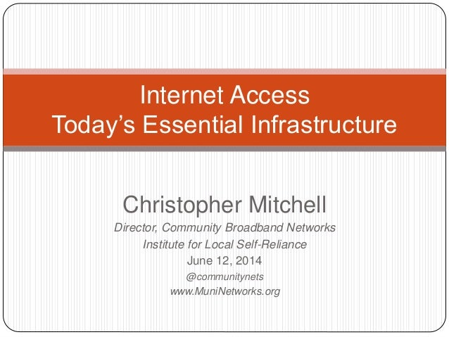 Christopher Mitchell Director, Community Broadband Networks Institute for Local Self-Reliance June 12, 2014 @communitynets...