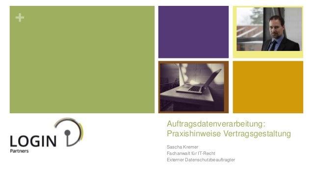 + Auftragsdatenverarbeitung: Praxishinweise Vertragsgestaltung Sascha Kremer Fachanwalt für IT-Recht Externer Datenschutzb...