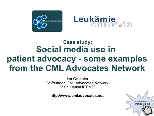 Case study: Social media use in patient advocacy - some examples from the CML Advocates Network Jan Geissler Co-founder, C...
