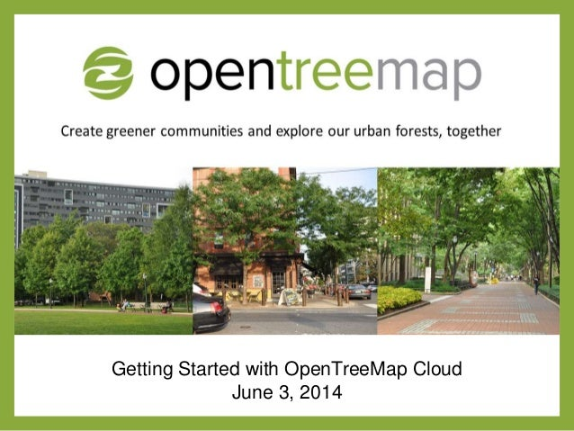 Getting Started with OpenTreeMap Cloud June 3, 2014