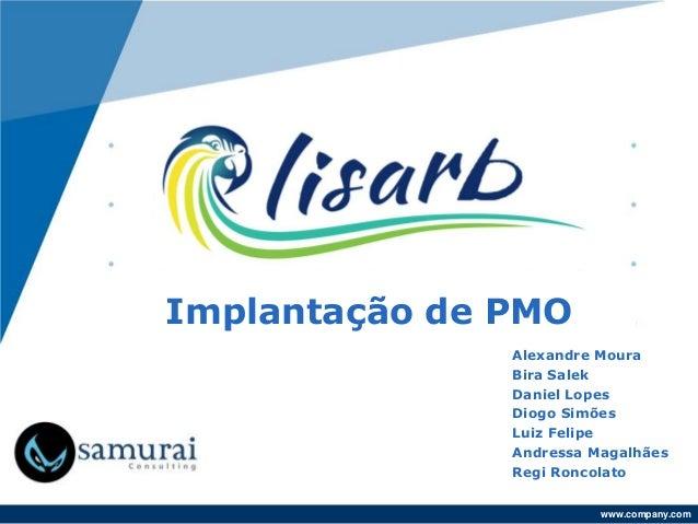 www.company.com Implantação de PMO Alexandre Moura Bira Salek Daniel Lopes Diogo Simões Luiz Felipe Andressa Magalhães Reg...