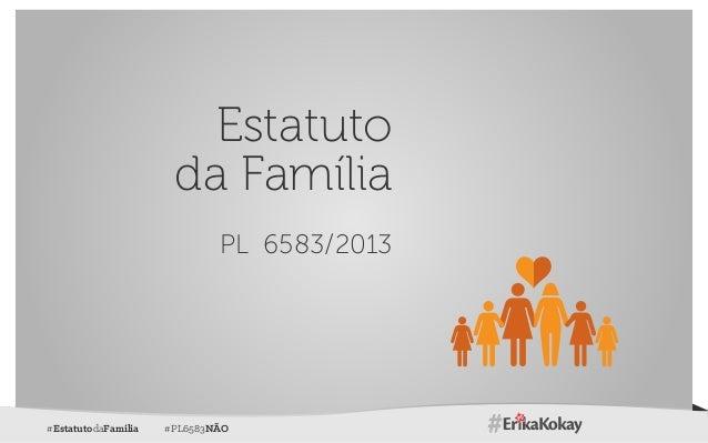 #EstatutodaFamilia #PL6583NÃO Estatuto da Família PL 6583/2013