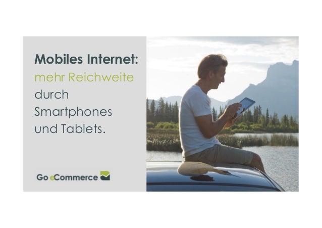 Mobiles Internet: mehr Reichweite durch Smartphones und Tablets.