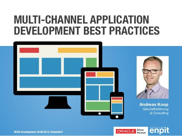 Andreas Koop Geschäftsführung  & Consulting MULTI-CHANNEL APPLICATION DEVELOPMENT BEST PRACTICES DOAG Development, 04.06.2...