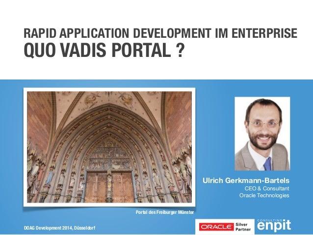 DOAG Development 2014, Düsseldorf Ulrich Gerkmann-Bartels CEO & Consultant   Oracle Technologies RAPID APPLICATION DEVELOP...