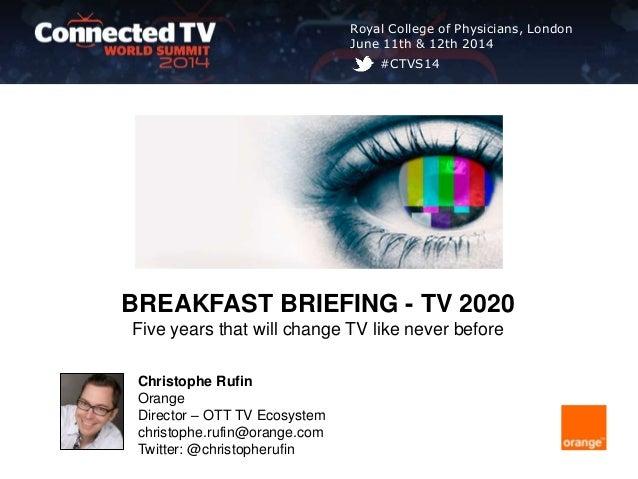 Christophe Rufin Orange Director – OTT TV Ecosystem christophe.rufin@orange.com Twitter: @christopherufin Royal College of...