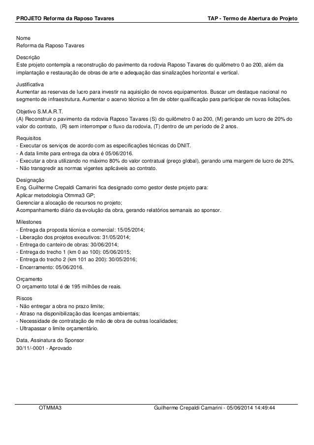 PROJETO Reforma da Raposo Tavares TAP - Termo de Abertura do Projeto Nome Reforma da Raposo Tavares Descrição Este projeto...