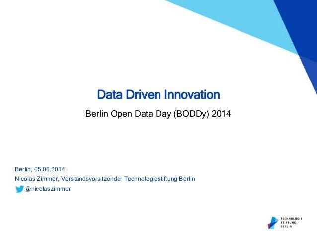 Berlin, 05.06.2014 Nicolas Zimmer, Vorstandsvorsitzender Technologiestiftung Berlin @nicolaszimmer Data Driven Innovation ...