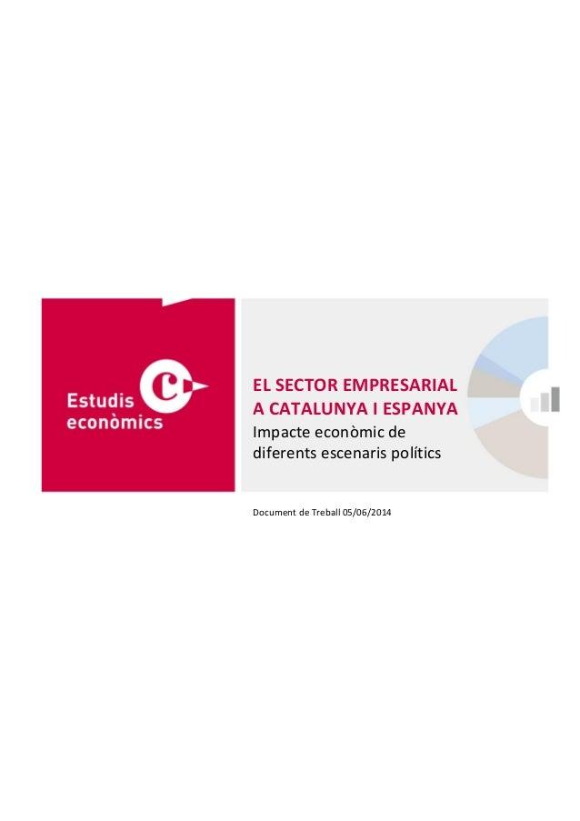 EL SECTOR EMPRESARIAL A CATALUNYA I ESPANYA Impacte econòmic de diferents escenaris polítics Document de Treball 05/06/2014