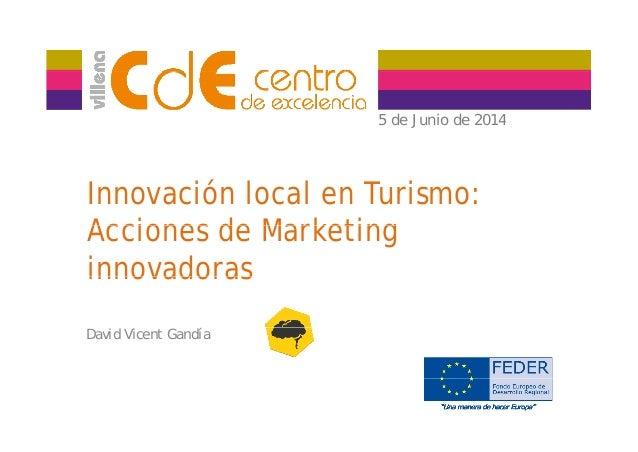 5 de Junio de 20145 de Junio de 2014 Innovación local en Turismo: Acciones de MarketingAcciones de Marketing innovadorasin...