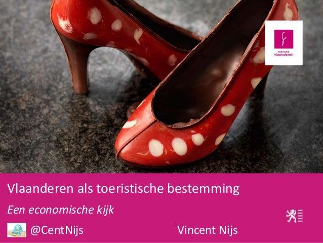 Vlaanderen als toeristische bestemming Een economische kijk @CentNijs Vincent Nijs