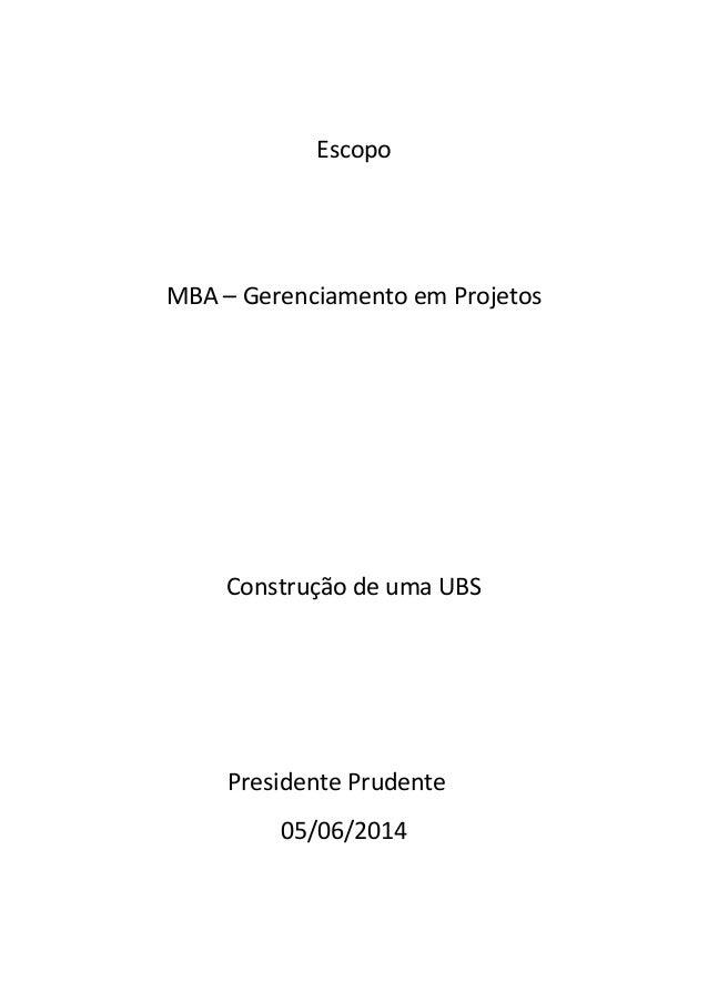 Escopo MBA – Gerenciamento em Projetos Construção de uma UBS Presidente Prudente 05/06/2014